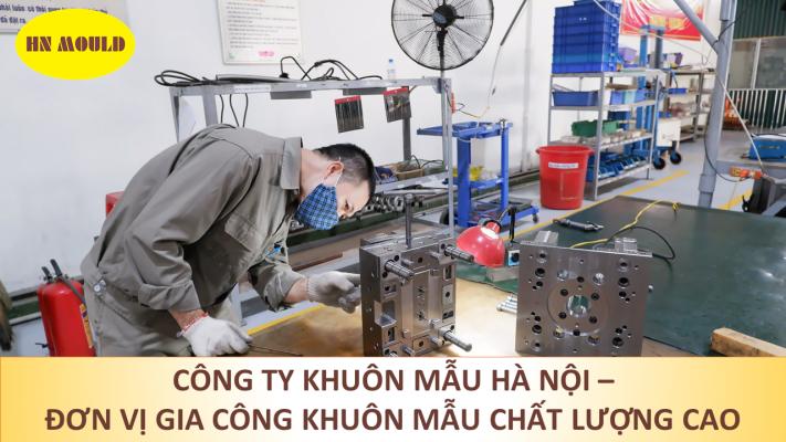 Quy trình nhận gia công khuôn mẫu chất lượng tại công ty Khuôn mẫu Hà Nội